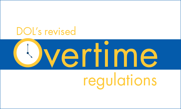 Dealing with DOL's new rules - How to make sense of DOL's revised overtime regulations