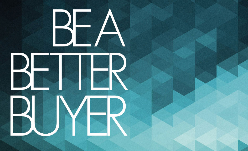 Be a better buyer - There are ways to make a more informed decision when purchasing insurance